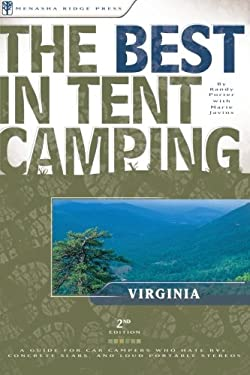 The Best in Tent Camping: Virginia: A Guide for Car Campers Who Hate RVs, Concrete Slabs, and Loud Portable Stereos 9780897325639
