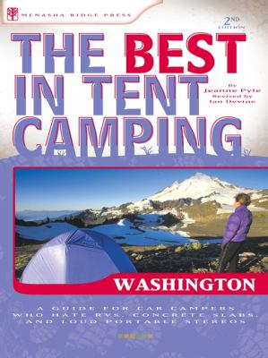The Best in Tent Camping: Washington: A Guide for Car Campers Who Hate RVs, Concrete Slabs, and Loud Portable Stereos 9780897326964