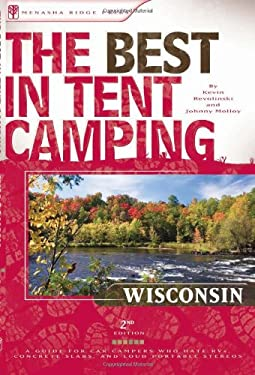 The Best in Tent Camping: Wisconsin: A Guide for Car Campers Who Hate RVs, Concrete Slabs, and Loud Portable Stereos 9780897326162