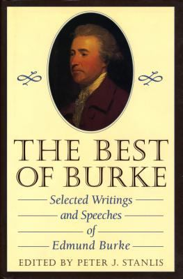 The Best of Burke: Selected Writings and Speeches of Edmund Burke 9780895263988