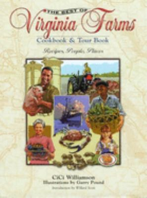 The Best of Virginia Farms Cookbook & Tour Book: Recipes, People, Places 9780897324168