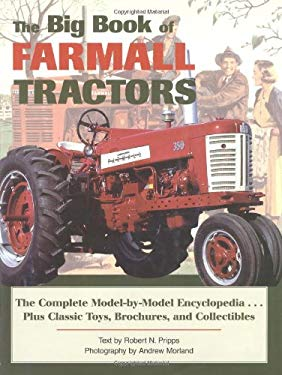 The Big Book of Farmall Tractors: The Complete Model-By-Model Encyclopedia...Plus Classic Toys, Brochures, and Collectibles