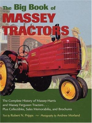 The Big Book of Massey Tractors: The Complete History of Massey-Harris and Massey Ferguson Tractors... Plus Collectibles, Sales Memorabilia, and Broch 9780896584617
