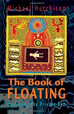 The Book of Floating: Exploring the Private Sea 9780895561183