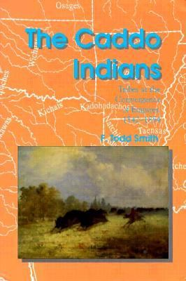 The Caddo Indians: Tribes at the Convergence of Empires, 1542-1854 9780890966426