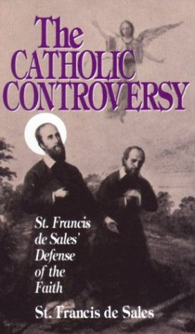 The Catholic Controversy: St. Francis de Sales' Defense of the Faith 9780895553874