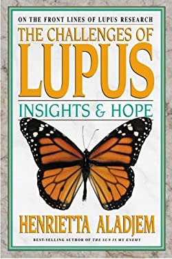 The Challenges of Lupus: Insights and Hope 9780895298812