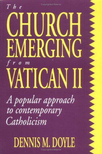 The Church Emerging from Vatican II: A Popular Approach to Contemporary Catholicism 9780896225077