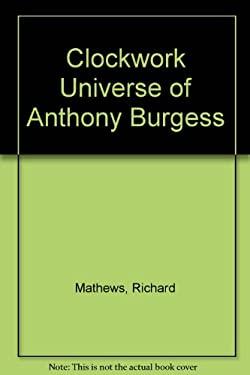 The Clockwork Universe of Anthony Burgess