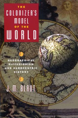 Colonizer's Model of the World : Geographical Diffusionism and Eurocentric History