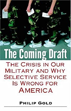 The Coming Draft: The Crisis in Our Military and Why Selective Service Is Wrong for America 9780891418955