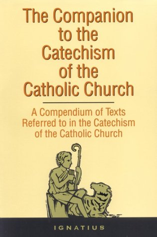 The Companion to the Catechism of the Catholic Church: A Compendium of Texts Referred to in the Catechism of the Catholic Church Including an Addendum 9780898704518