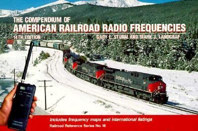The Compendium of Railroad Radio Frequencies Gary L. Sturm and Mark Landgraf