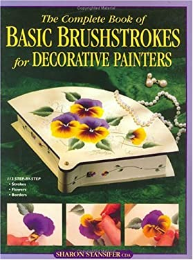 The Complete Book of Basic Brushstrokes for Decorative Painters 9780891349228