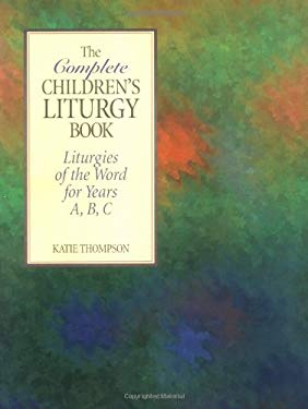 The Complete Children's Liturgy Book: Liturgies of the Word for Years A, B, C 9780896226951