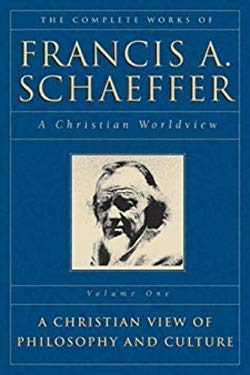 The Complete Works of Francis A. Schaeffer: A Christian Worldview 9780891073314