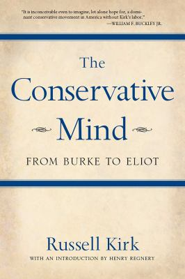 The Conservative Mind: From Burke to Eliot 9780895261717