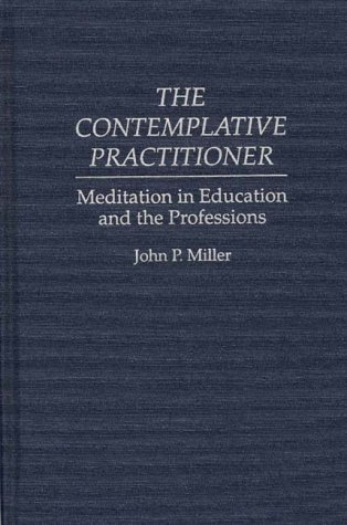 The Contemplative Practitioner: Meditation in Education and the Professions 9780897894012