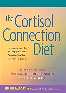The Cortisol Connection Diet: The Breakthrough Program to Control Stress and Lose Weight 9780897934503