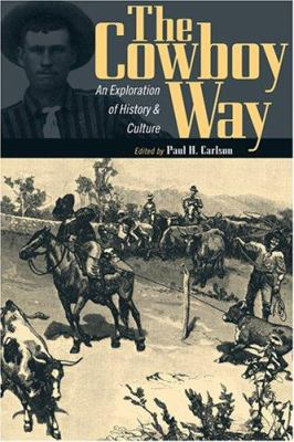 The Cowboy Way: An Exploration of History and Culture 9780896725836