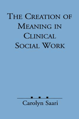 The Creation of Meaning in Clinical Social Work 9780898627725