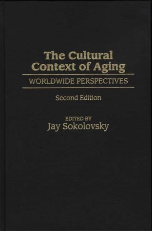 The Cultural Context of Aging: Worldwide Perspectives Second Edition 9780897894524