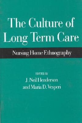 The Culture of Long Term Care: Nursing Home Ethnography 9780897894234