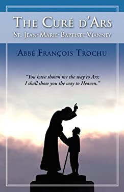 The Cure D'Ars: St. Jean-Marie-Baptiste Vianney 9780895550200