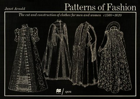 Patterns of Fashion: The Cut and Construction of Clothes for Men and Women, C.1560-1620 9780896760837