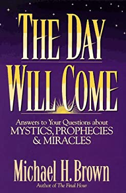 The Day Will Come: Answers to Your Questions about Mystics, Prophecies, and Miracles 9780892839445