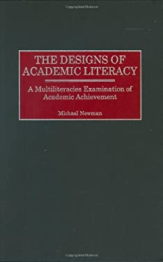 The Designs of Academic Literacy: A Multiliteracies Examination of Academic Achievement 9780897898379
