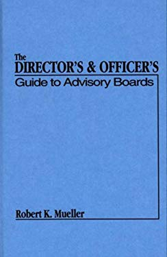 The Director's and Officer's Guide to Advisory Boards 9780899304670