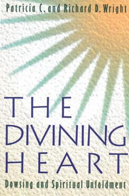 The Divining Heart: Dowsing and Spiritual Unfoldment 9780892814237