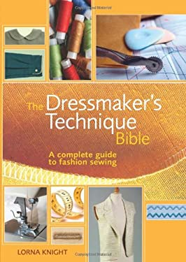 The Dressmaker's Technique Bible: A Complete Guide to Fashion Sewing 9780896896949