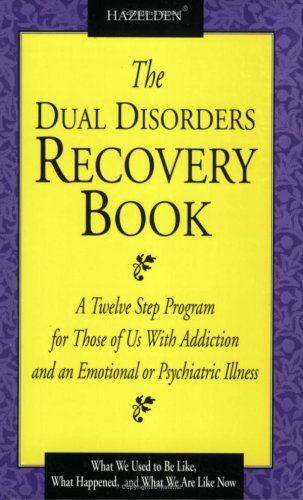 The Dual Disorders Recovery Book: A Twelve Step Program for Those of Us with Addiction and an Emotional or Psychiatric Illness 9780894868498