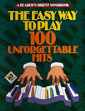 The Easy Way to Play 100 Unforgettable Hits 9780895773852