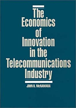 The Economics of Innovation in the Telecommunications Industry 9780899305585
