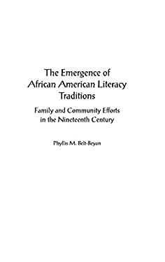 The Emergence of African American Literacy Traditions: Family and Community Efforts in the Nineteenth Century 9780897897990