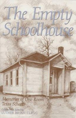 The Empty Schoolhouse: Memories of One-Room Texas Schools 9780890967492