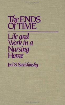 The Ends of Time: Life and Work in a Nursing Home 9780897892261