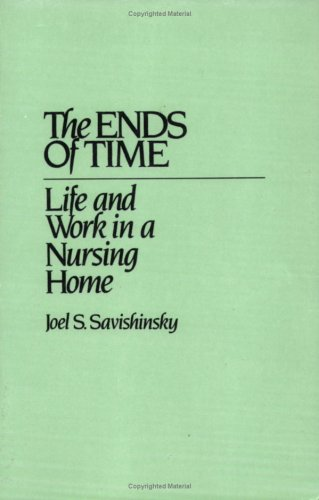 The Ends of Time: Life and Work in a Nursing Home 9780897892292