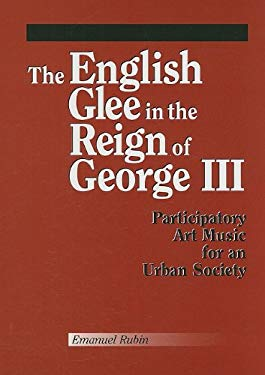 The English Glee in the Reign of George III: Participatory Art Music for an Urban Society 9780899901169