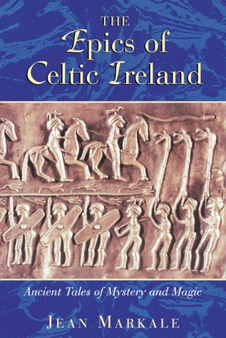 The Epics of Celtic Ireland: Ancient Tales of Mystery and Magic 9780892818150