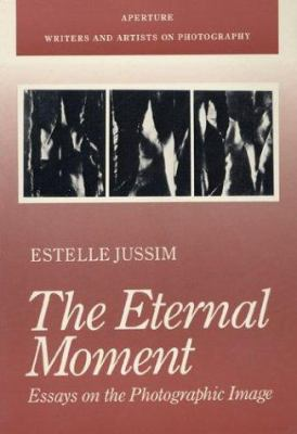 The Eternal Moment: Essays on the Photographic Image 9780893813604