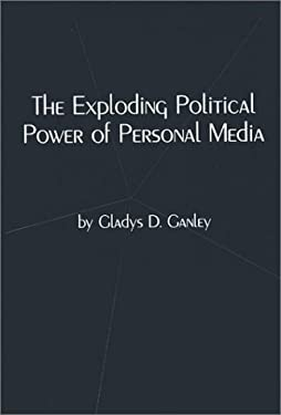 The Exploding Political Power of Personal Media 9780893917562