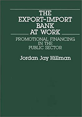 The Export-Import Bank at Work: Promotional Financing in the Public Sector 9780899300405