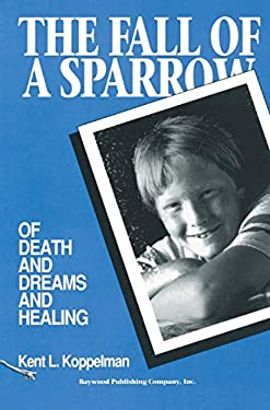 The Fall of a Sparrow: Of Death and Dreams and Healing 9780895031570