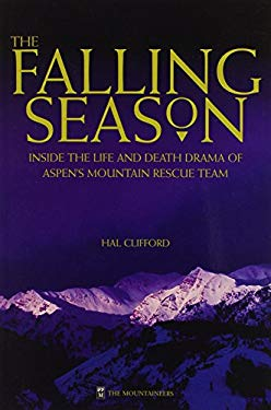 The Falling Season: Inside the Life and Death Drama of Aspen's Mountain Rescue Team 9780898866339