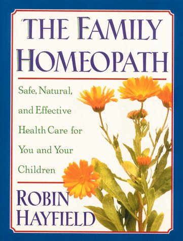 The Family Homeopath: Safe, Natural, and Effective Health Care for You and Your Children 9780892815326