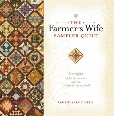 The Farmer's Wife Sampler Quilt: Letters from 1920s Farm Wives and the 111 Blocks They Inspired [With CDROM] 9780896898288